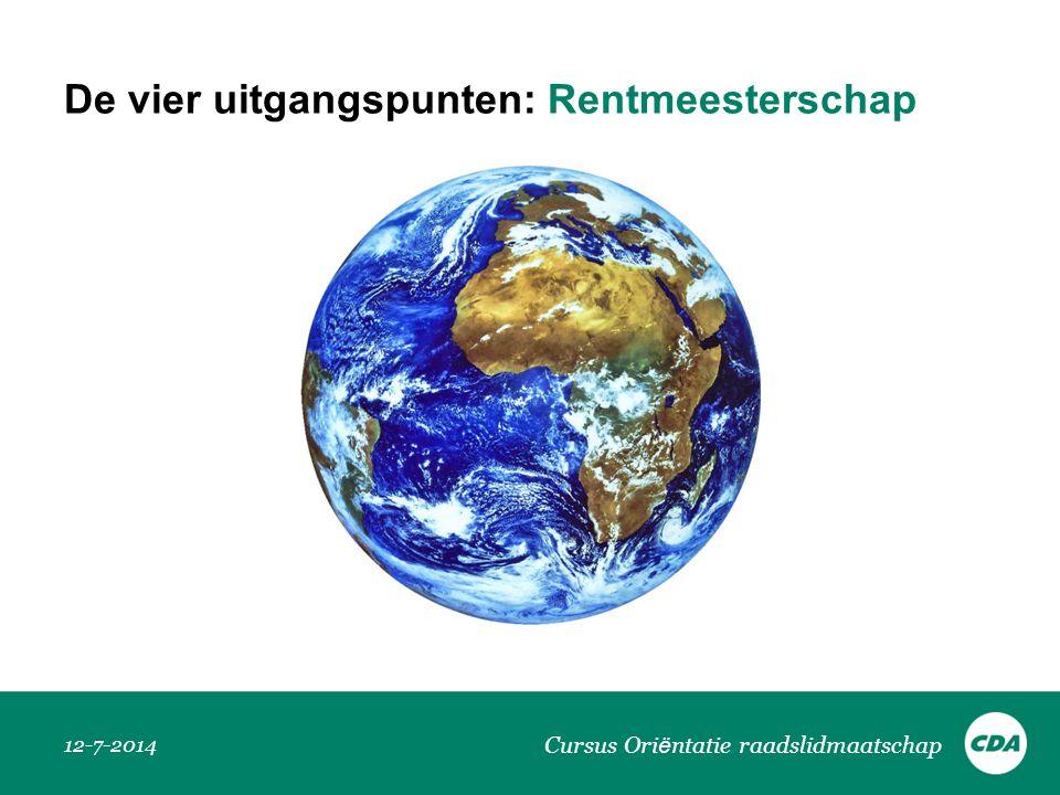 De vier uitgangspunten: Rentmeesterschap 12-7-2014 Cursus Ori ë ntatie raadslidmaatschap