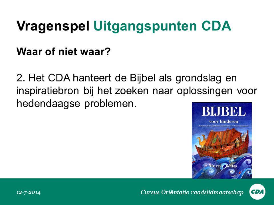 Vragenspel Uitgangspunten CDA Waar of niet waar? 2. Het CDA hanteert de Bijbel als grondslag en inspiratiebron bij het zoeken naar oplossingen voor he