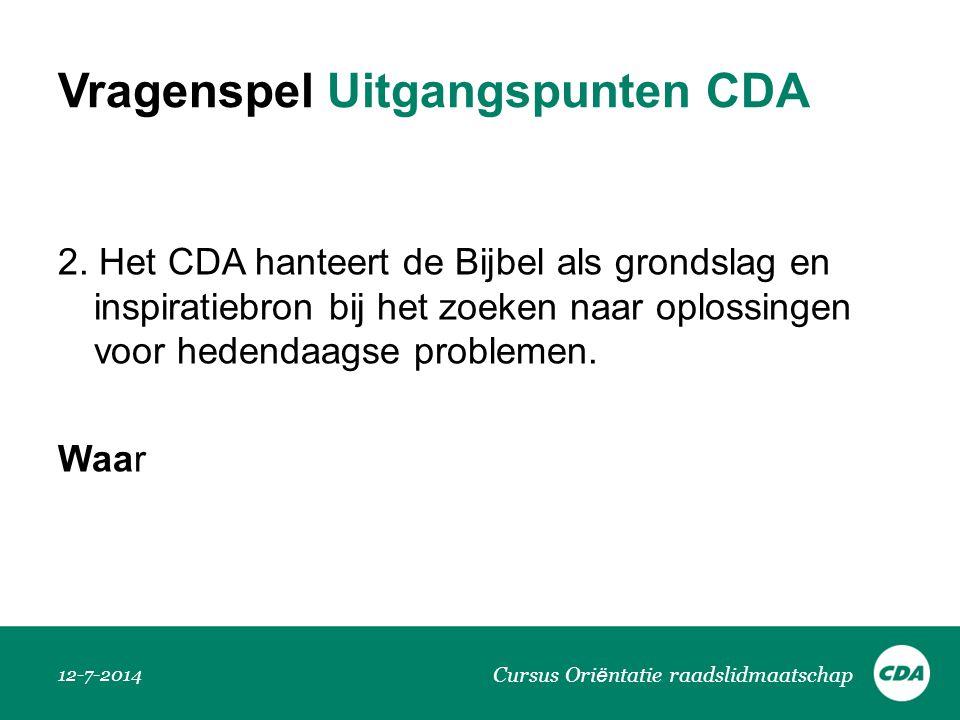 Vragenspel Uitgangspunten CDA 2. Het CDA hanteert de Bijbel als grondslag en inspiratiebron bij het zoeken naar oplossingen voor hedendaagse problemen