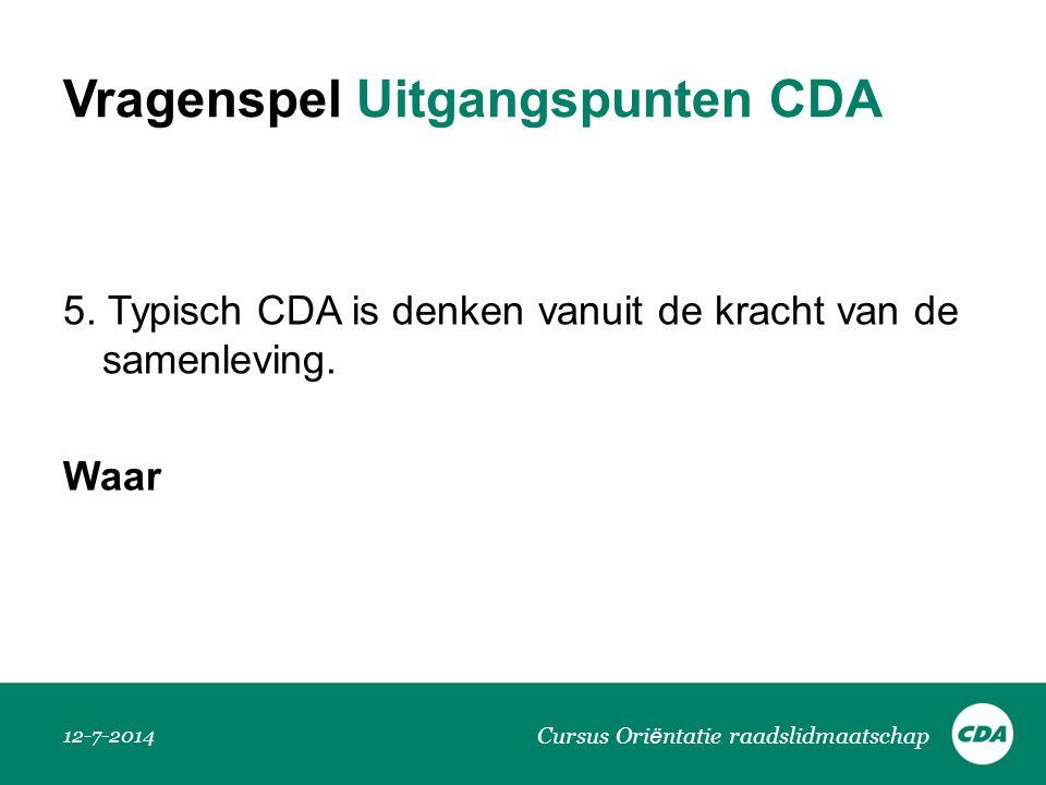 Vragenspel Uitgangspunten CDA 5. Typisch CDA is denken vanuit de kracht van de samenleving. Waar 12-7-2014 Cursus Ori ë ntatie raadslidmaatschap
