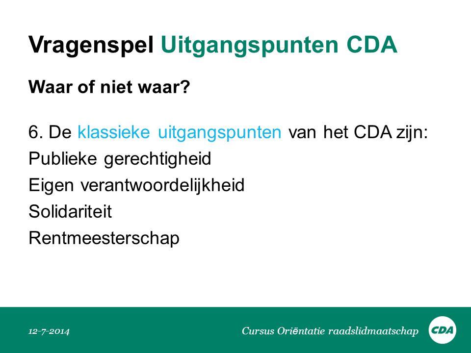 Vragenspel Uitgangspunten CDA Waar of niet waar? 6. De klassieke uitgangspunten van het CDA zijn: Publieke gerechtigheid Eigen verantwoordelijkheid So
