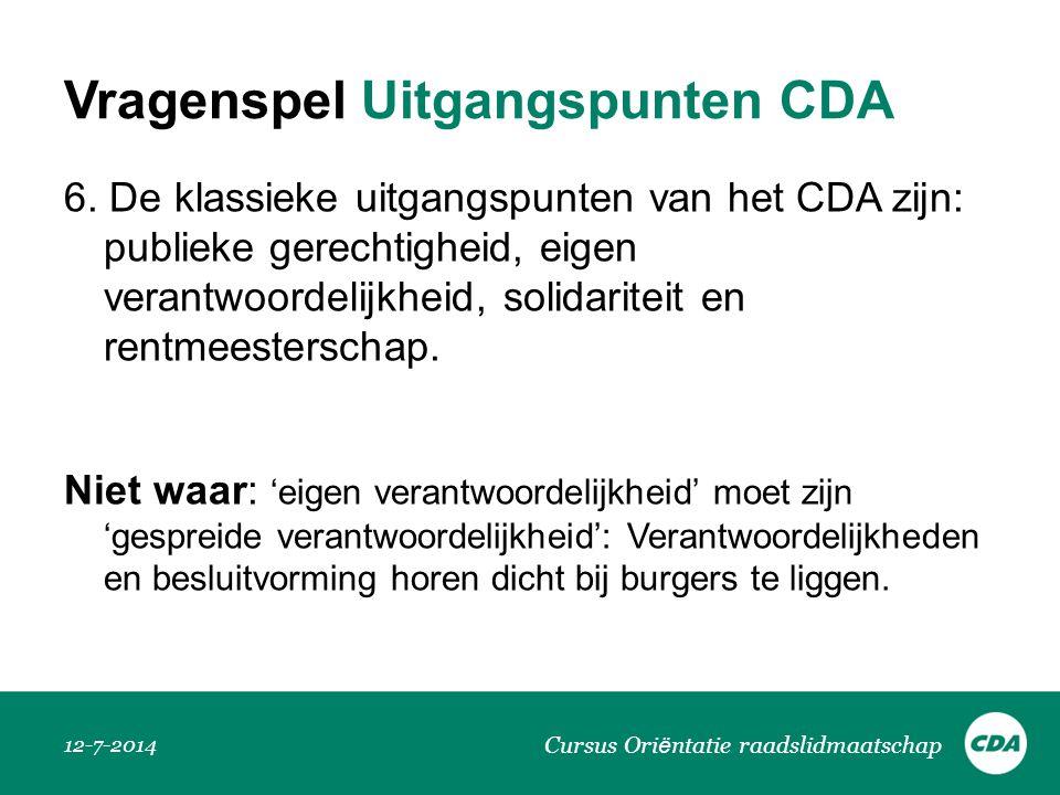 Vragenspel Uitgangspunten CDA 6. De klassieke uitgangspunten van het CDA zijn: publieke gerechtigheid, eigen verantwoordelijkheid, solidariteit en ren