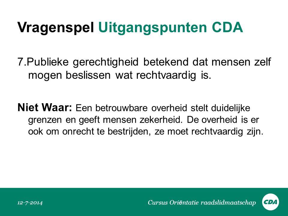 Vragenspel Uitgangspunten CDA 7.Publieke gerechtigheid betekend dat mensen zelf mogen beslissen wat rechtvaardig is. Niet Waar: Een betrouwbare overhe