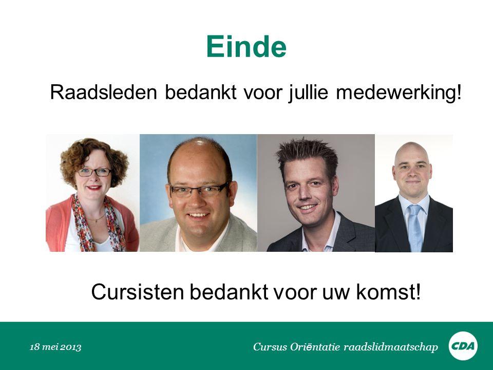 Einde 18 mei 2013 Cursus Ori ë ntatie raadslidmaatschap Raadsleden bedankt voor jullie medewerking! Cursisten bedankt voor uw komst!