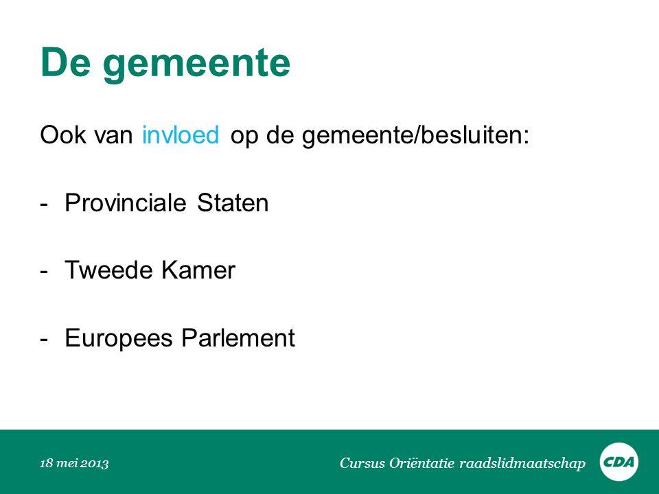 Ook van invloed op de gemeente/besluiten: -Provinciale Staten -Tweede Kamer -Europees Parlement Cursus Oriëntatie raadslidmaatschap 18 mei 2013 De gem