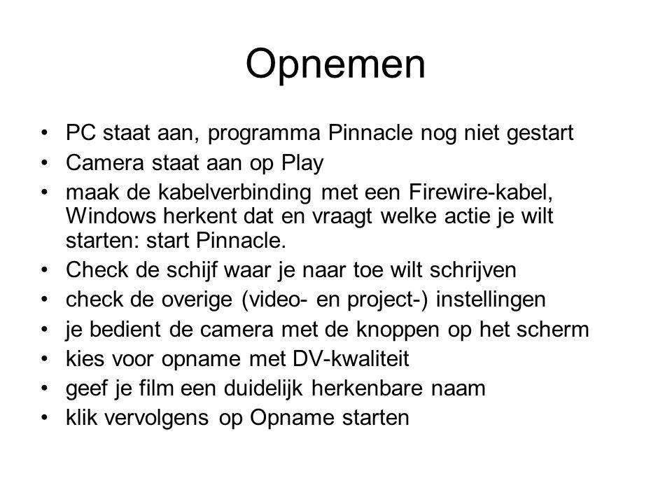 Opnemen PC staat aan, programma Pinnacle nog niet gestart Camera staat aan op Play maak de kabelverbinding met een Firewire-kabel, Windows herkent dat en vraagt welke actie je wilt starten: start Pinnacle.