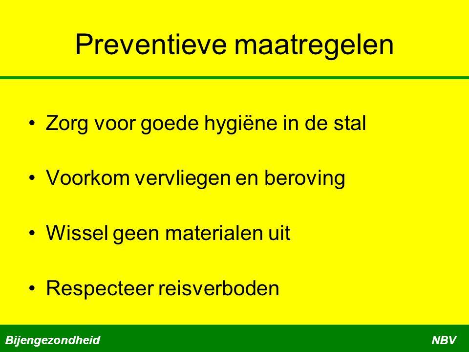 Preventieve maatregelen Zorg voor goede hygiëne in de stal Voorkom vervliegen en beroving Wissel geen materialen uit Respecteer reisverboden BijengezondheidNBV