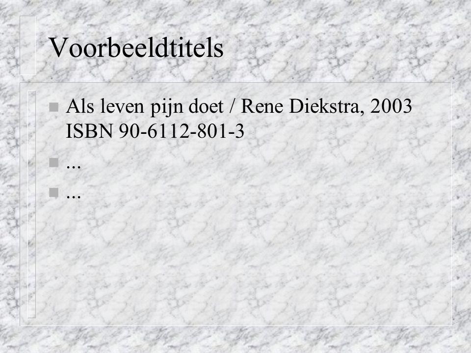 Voorbeeldtitels n Als leven pijn doet / Rene Diekstra, 2003 ISBN 90-6112-801-3 n...