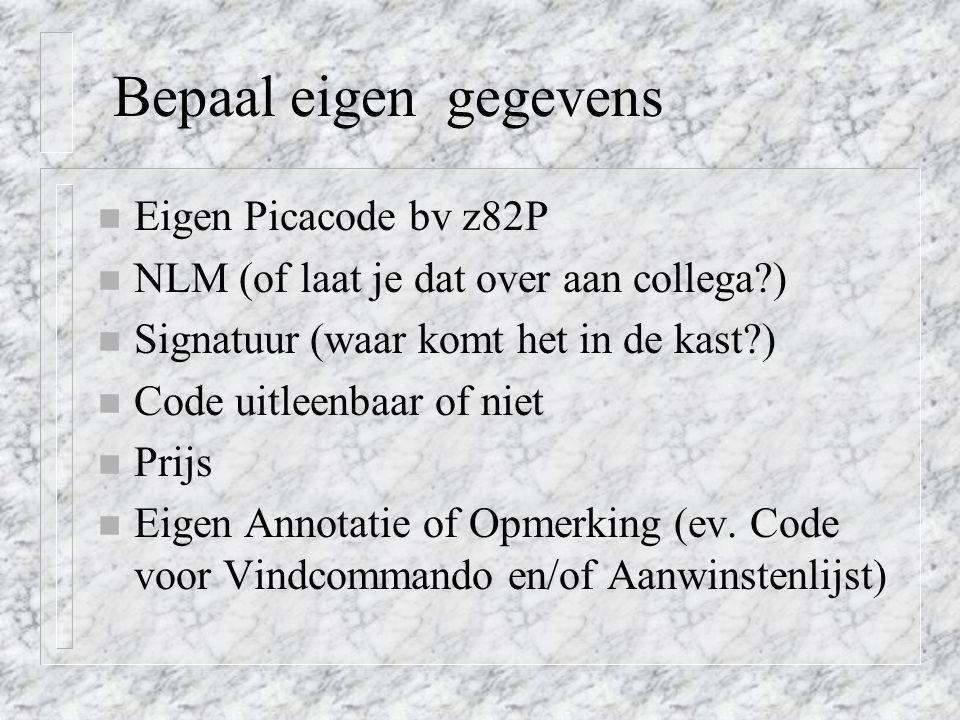Bepaal eigen gegevens n Eigen Picacode bv z82P n NLM (of laat je dat over aan collega?) n Signatuur (waar komt het in de kast?) n Code uitleenbaar of