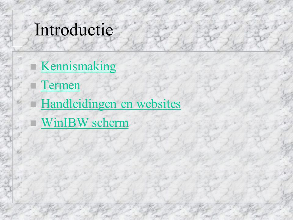 Introductie n Kennismaking Kennismaking n Termen Termen n Handleidingen en websites Handleidingen en websites n WinIBW scherm WinIBW scherm