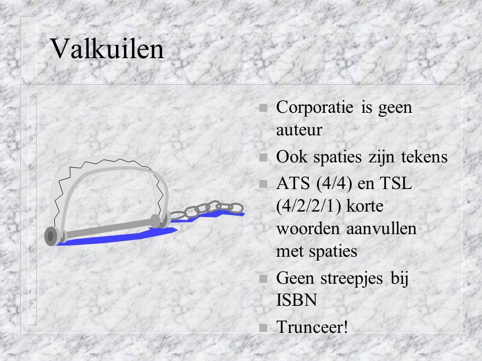 Valkuilen n Corporatie is geen auteur n Ook spaties zijn tekens n ATS (4/4) en TSL (4/2/2/1) korte woorden aanvullen met spaties n Geen streepjes bij ISBN n Trunceer!