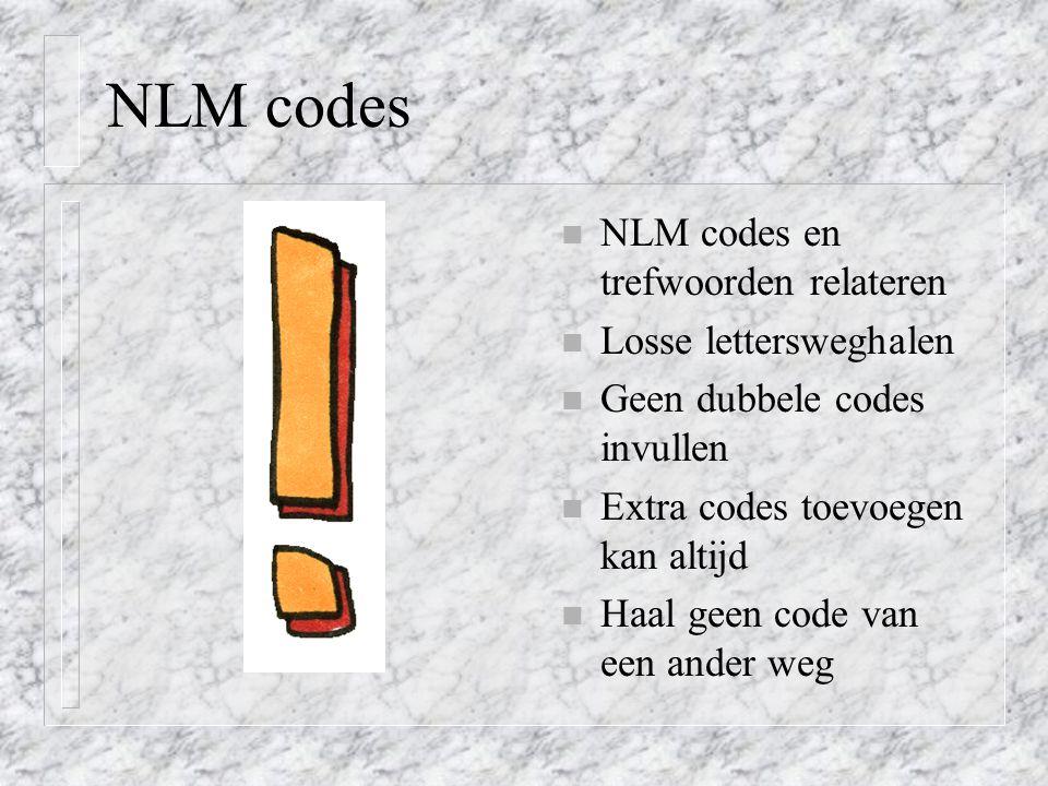 NLM codes n NLM codes en trefwoorden relateren n Losse lettersweghalen n Geen dubbele codes invullen n Extra codes toevoegen kan altijd n Haal geen code van een ander weg