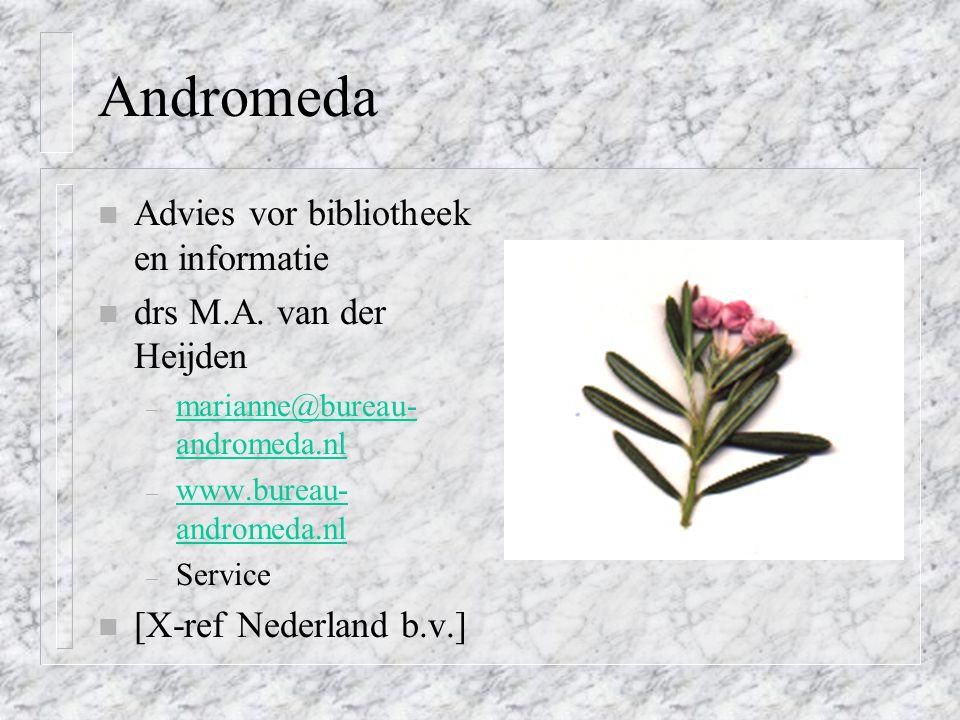 Andromeda n Advies vor bibliotheek en informatie n drs M.A. van der Heijden – marianne@bureau- andromeda.nl marianne@bureau- andromeda.nl – www.bureau