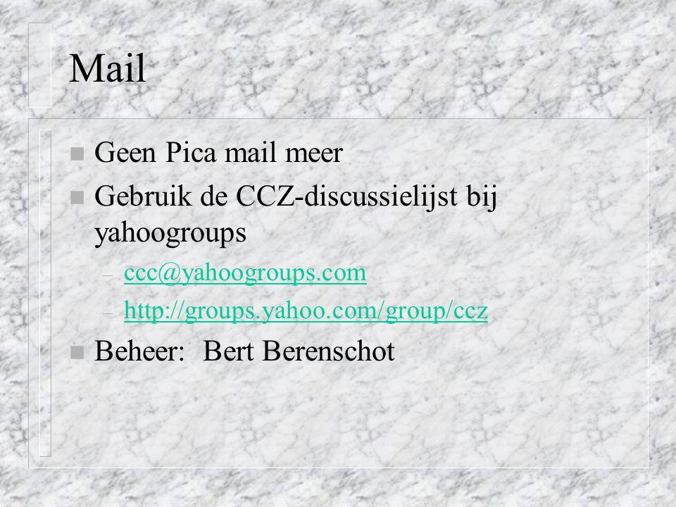 Mail n Geen Pica mail meer n Gebruik de CCZ-discussielijst bij yahoogroups – ccc@yahoogroups.com ccc@yahoogroups.com – http://groups.yahoo.com/group/ccz http://groups.yahoo.com/group/ccz n Beheer: Bert Berenschot