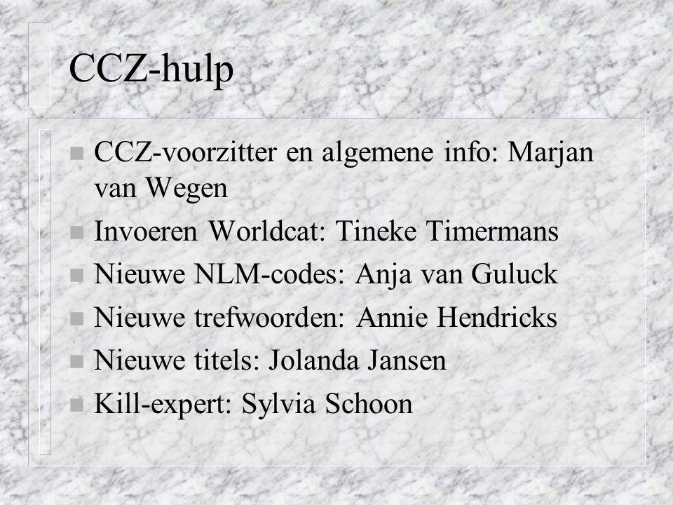 CCZ-hulp n CCZ-voorzitter en algemene info: Marjan van Wegen n Invoeren Worldcat: Tineke Timermans n Nieuwe NLM-codes: Anja van Guluck n Nieuwe trefwo
