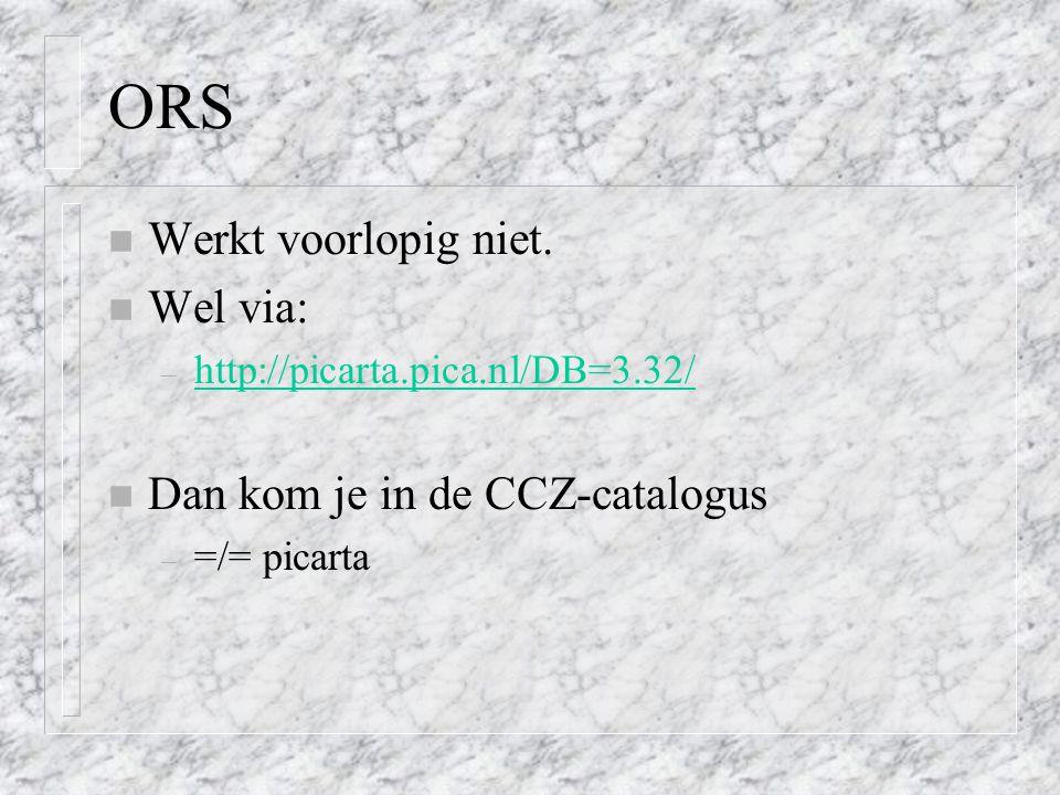 ORS n Werkt voorlopig niet. n Wel via: – http://picarta.pica.nl/DB=3.32/ http://picarta.pica.nl/DB=3.32/ n Dan kom je in de CCZ-catalogus – =/= picart