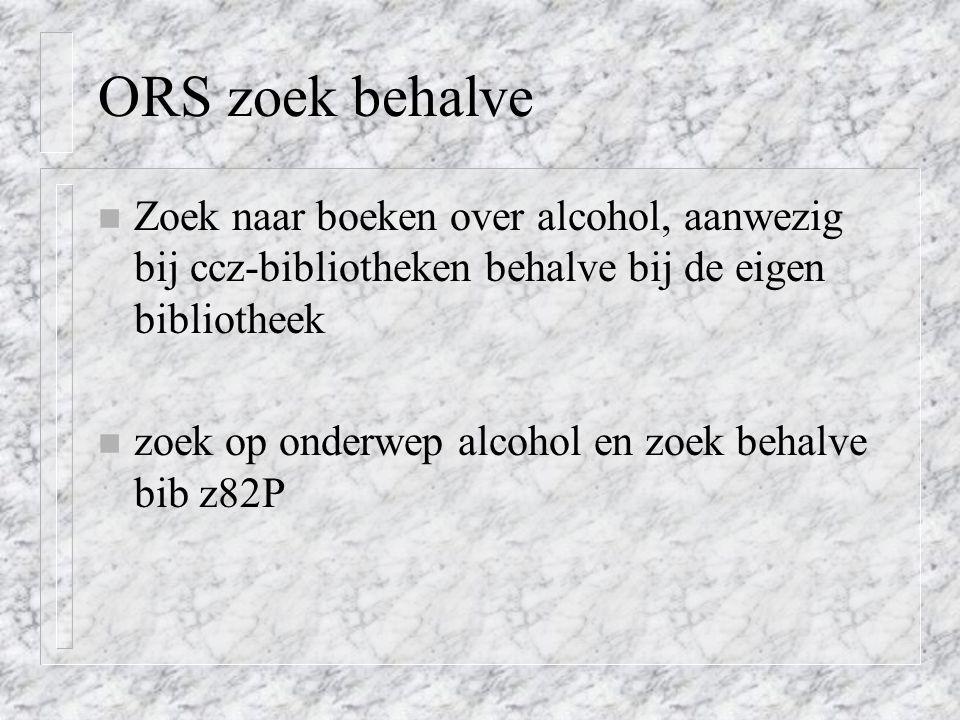 ORS zoek behalve n Zoek naar boeken over alcohol, aanwezig bij ccz-bibliotheken behalve bij de eigen bibliotheek n zoek op onderwep alcohol en zoek behalve bib z82P