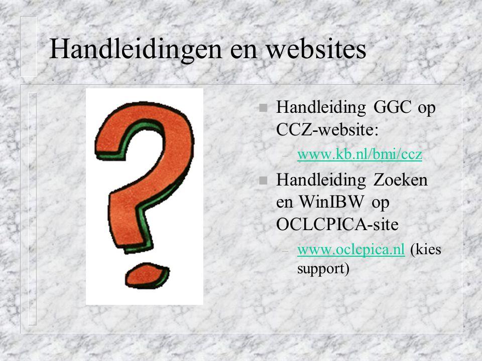 Handleidingen en websites n Handleiding GGC op CCZ-website: – www.kb.nl/bmi/ccz www.kb.nl/bmi/ccz n Handleiding Zoeken en WinIBW op OCLCPICA-site – www.oclcpica.nl (kies support) www.oclcpica.nl