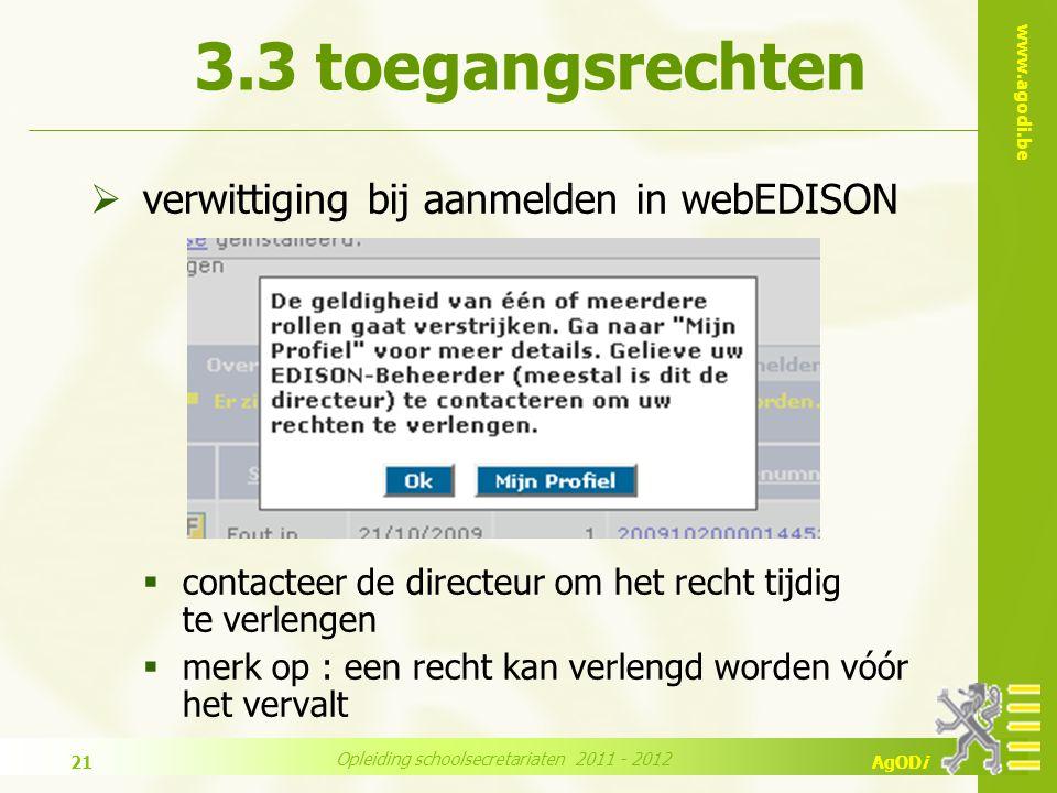 www.agodi.be AgODi Opleiding schoolsecretariaten 2011 - 2012 21  verwittiging bij aanmelden in webEDISON  contacteer de directeur om het recht tijdig te verlengen  merk op : een recht kan verlengd worden vóór het vervalt 3.3 toegangsrechten