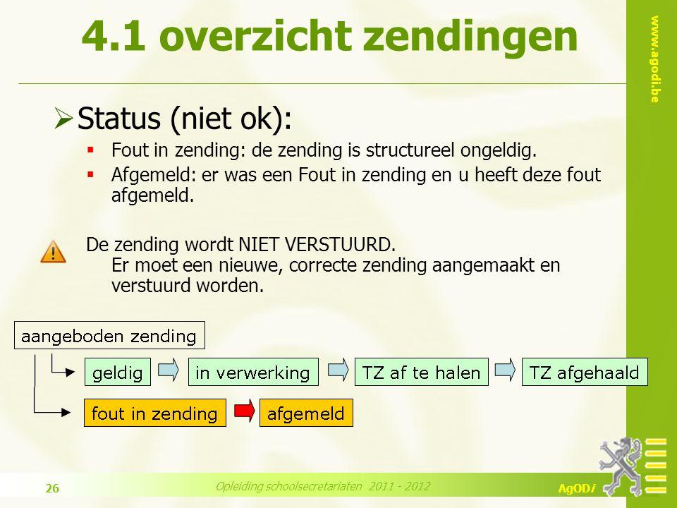www.agodi.be AgODi Opleiding schoolsecretariaten 2011 - 2012 26  Status (niet ok):  Fout in zending: de zending is structureel ongeldig.