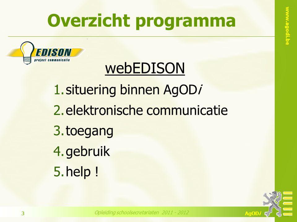 www.agodi.be AgODi Opleiding schoolsecretariaten 2011 - 2012 14  toegang op internet via uw webbrowser  internet explorer of firefox  adres : http://webedison.vlaanderen.behttp://webedison.vlaanderen.be 3.1 webbrowser
