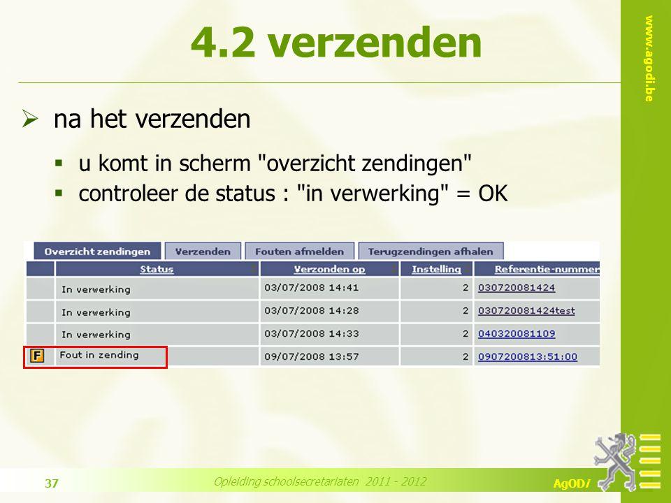 www.agodi.be AgODi Opleiding schoolsecretariaten 2011 - 2012 37  na het verzenden  u komt in scherm overzicht zendingen  controleer de status : in verwerking = OK 4.2 verzenden