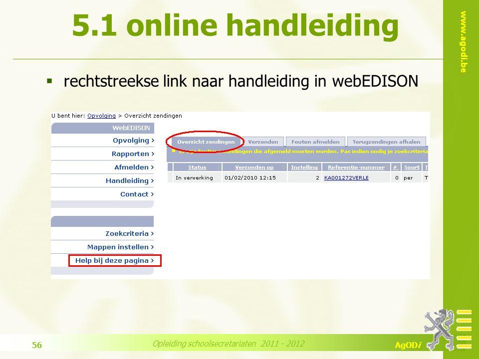 www.agodi.be AgODi Opleiding schoolsecretariaten 2011 - 2012 56  rechtstreekse link naar handleiding in webEDISON 5.1 online handleiding