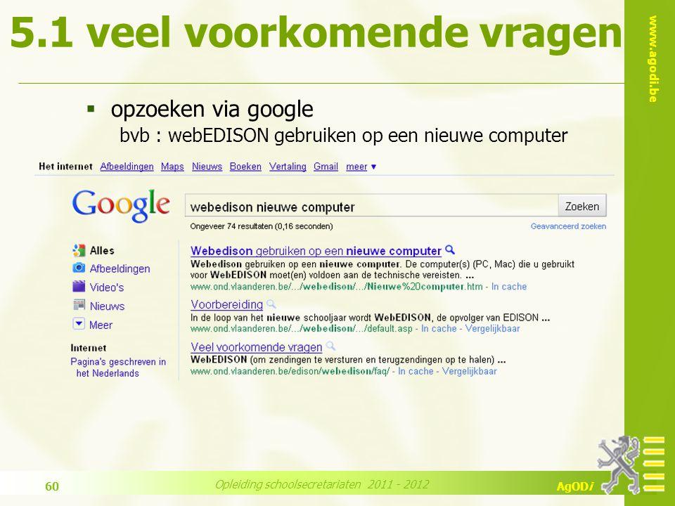 www.agodi.be AgODi Opleiding schoolsecretariaten 2011 - 2012 60  opzoeken via google bvb : webEDISON gebruiken op een nieuwe computer 5.1 veel voorkomende vragen