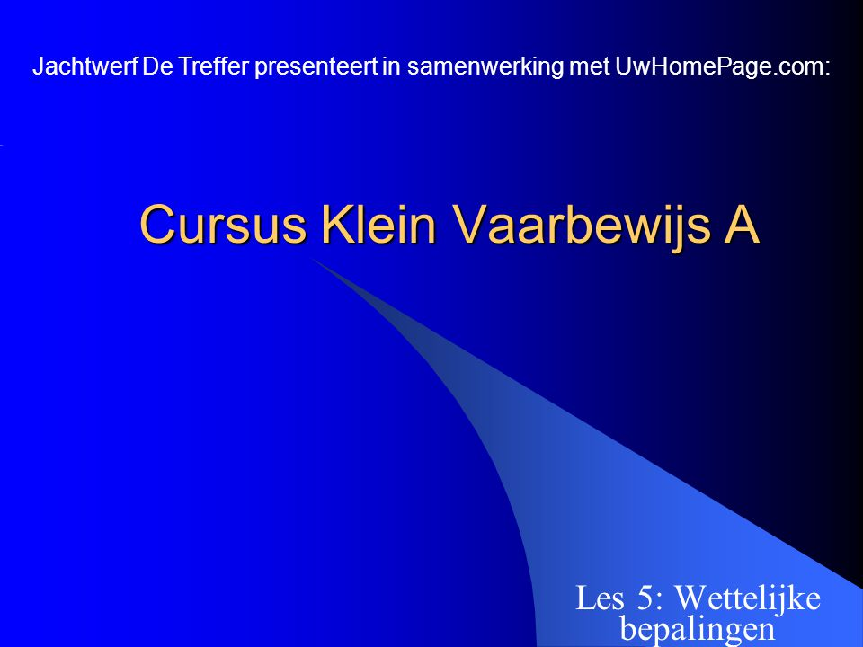Cursus Klein Vaarbewijs A Les 5: Wettelijke bepalingen Jachtwerf De Treffer presenteert in samenwerking met UwHomePage.com: