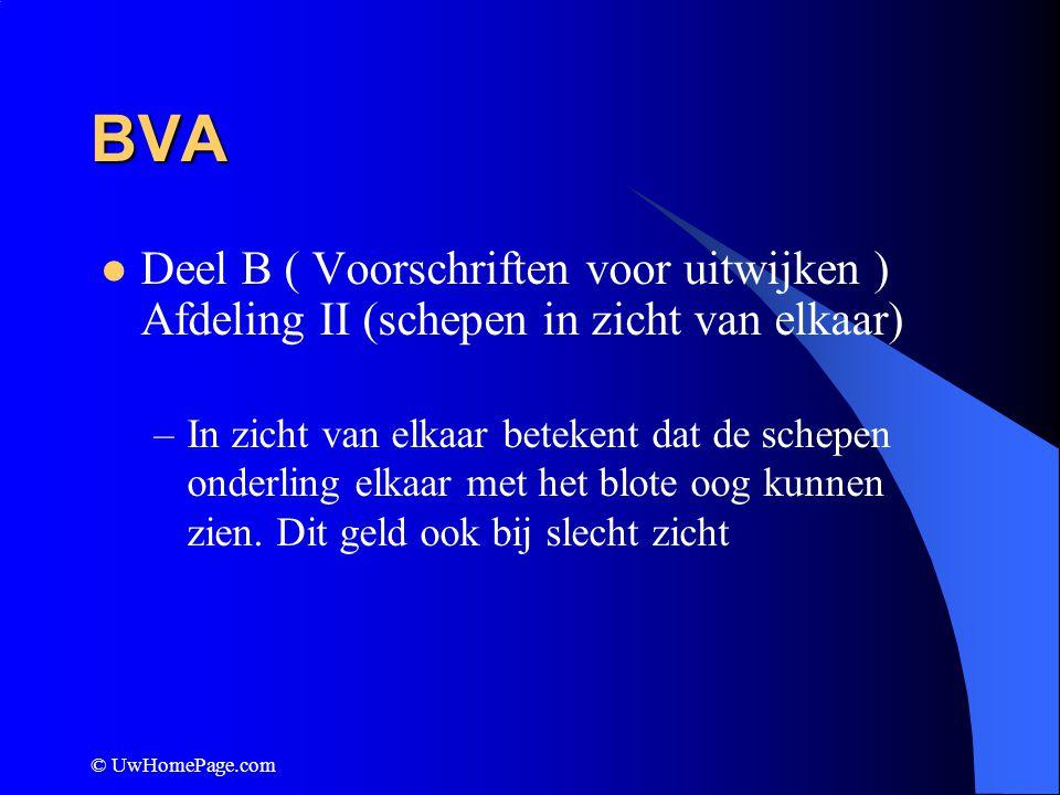 © UwHomePage.com BVA Deel B ( Voorschriften voor uitwijken ) Afdeling II (schepen in zicht van elkaar) –In zicht van elkaar betekent dat de schepen on