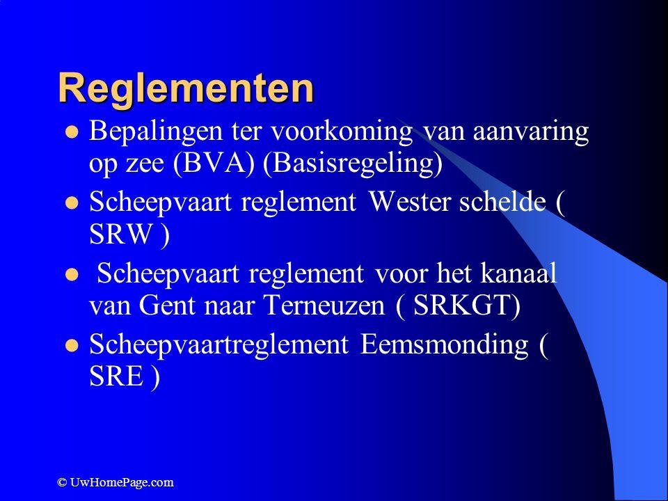 © UwHomePage.com Reglementen Bepalingen ter voorkoming van aanvaring op zee (BVA) (Basisregeling) Scheepvaart reglement Wester schelde ( SRW ) Scheepv