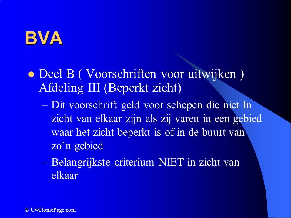 © UwHomePage.com BVA Deel B ( Voorschriften voor uitwijken ) Afdeling III (Beperkt zicht) –Dit voorschrift geld voor schepen die niet In zicht van elk