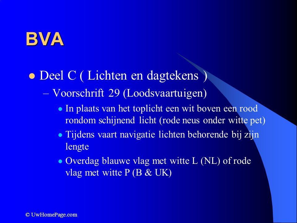 © UwHomePage.com BVA Deel C ( Lichten en dagtekens ) –Voorschrift 29 (Loodsvaartuigen) In plaats van het toplicht een wit boven een rood rondom schijn