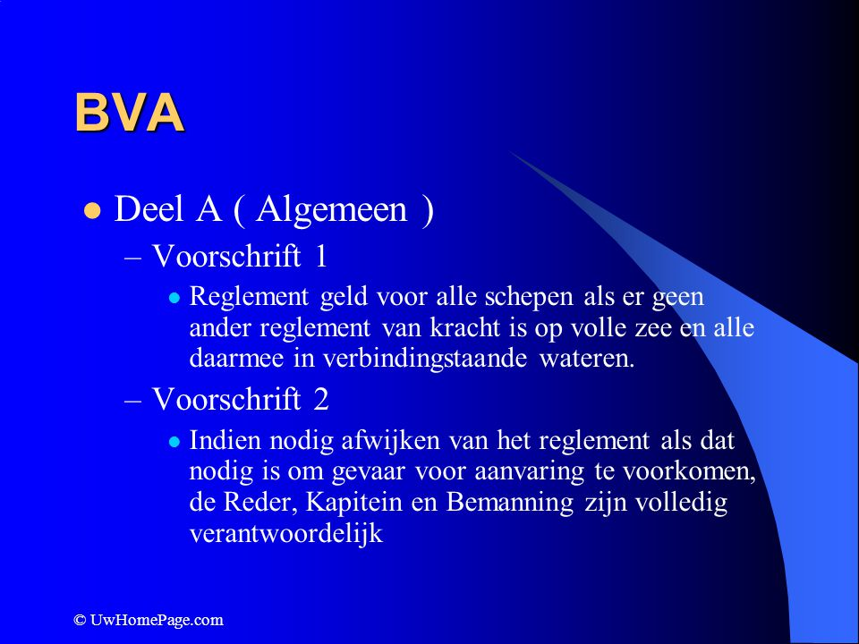 © UwHomePage.com BVA Deel C ( Lichten en dagtekens ) –Voorschrift 24 (slepen en duwen) Een sleepboot moet voeren Twee toplichten loodrecht onder elkaar >200 mtr dan drie lichten Boordlichten Heklicht Sleeplicht (geel) boven heklicht .