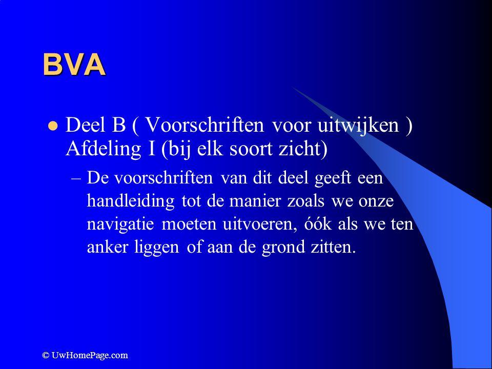 © UwHomePage.com BVA Deel B ( Voorschriften voor uitwijken ) –Voorschrift 5 (uitkijk houden) Elk schip moet uitkijk houden door kijken en luisteren en indien mogelijk en van toepassing met technische hulpmiddelen.