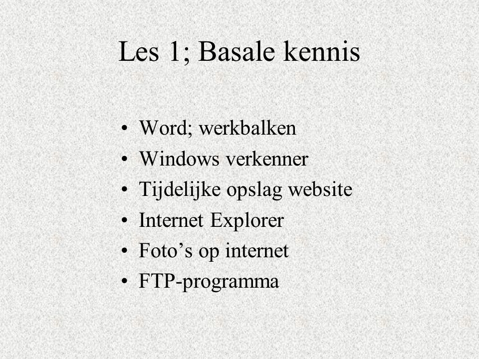 Les 1; Basale kennis Word; werkbalken Windows verkenner Tijdelijke opslag website Internet Explorer Foto's op internet FTP-programma