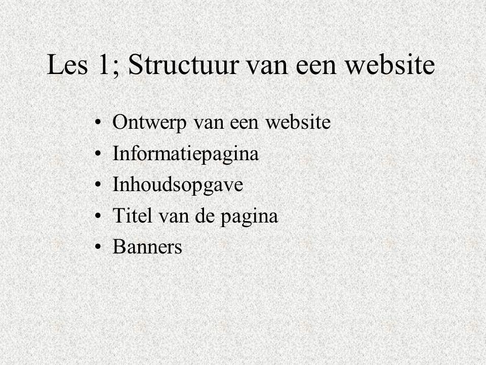 Les 1; Structuur van een website Ontwerp van een website Informatiepagina Inhoudsopgave Titel van de pagina Banners