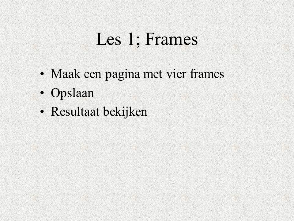 Les 1; Frames Maak een pagina met vier frames Opslaan Resultaat bekijken