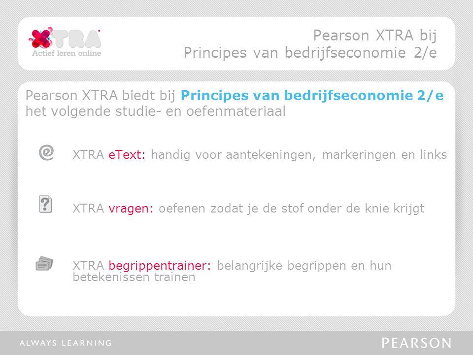 Pearson XTRA biedt bij Principes van bedrijfseconomie 2/e het volgende studie- en oefenmateriaal XTRA eText: handig voor aantekeningen, markeringen en