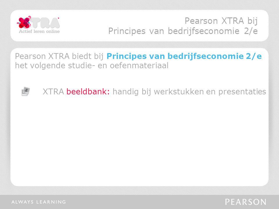Pearson XTRA biedt bij Principes van bedrijfseconomie 2/e het volgende studie- en oefenmateriaal XTRA beeldbank: handig bij werkstukken en presentatie