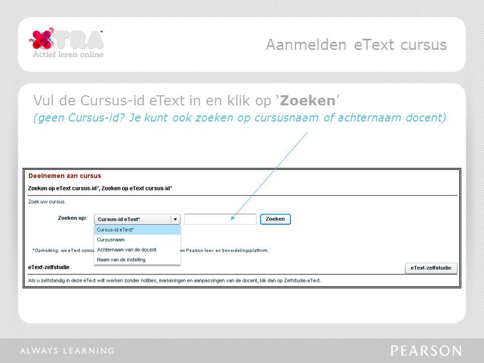 Aanmelden eText cursus Vul de Cursus-id eText in en klik op 'Zoeken' (geen Cursus-id? Je kunt ook zoeken op cursusnaam of achternaam docent)