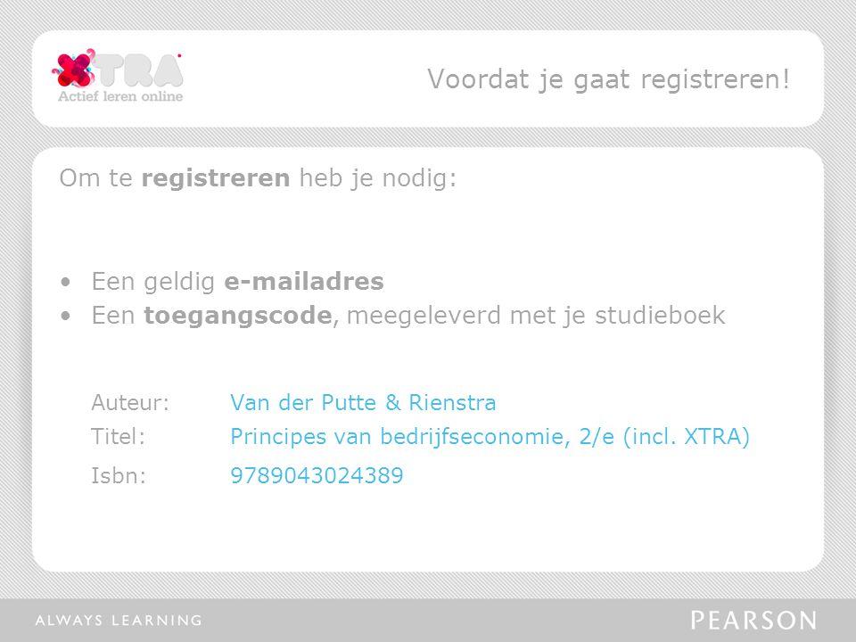 Om te registreren heb je nodig: Een geldig e-mailadres Een toegangscode, meegeleverd met je studieboek Auteur:Van der Putte & Rienstra Titel: Principe