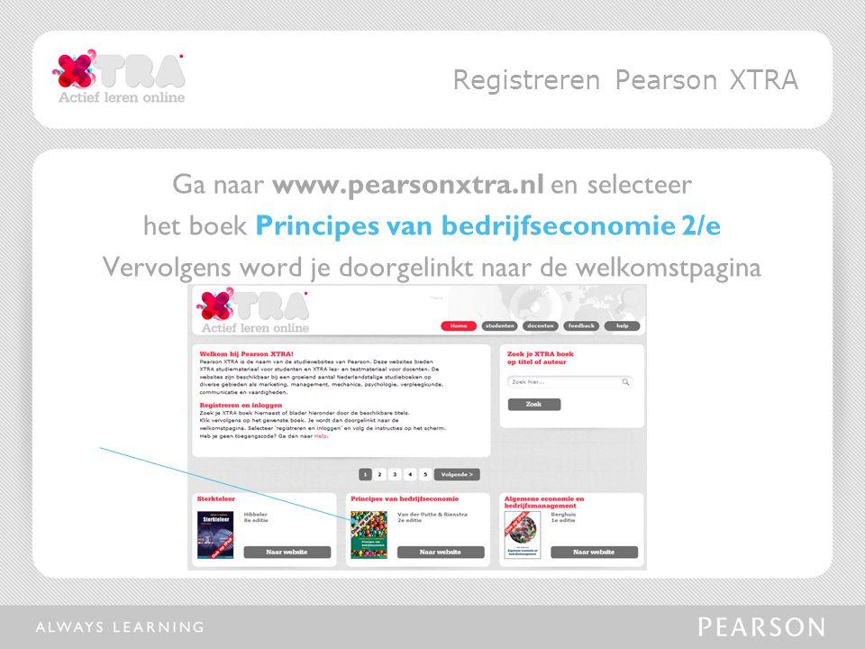 Ga naar www.pearsonxtra.nl en selecteer het boek Principes van bedrijfseconomie 2/e Vervolgens word je doorgelinkt naar de welkomstpagina Registreren