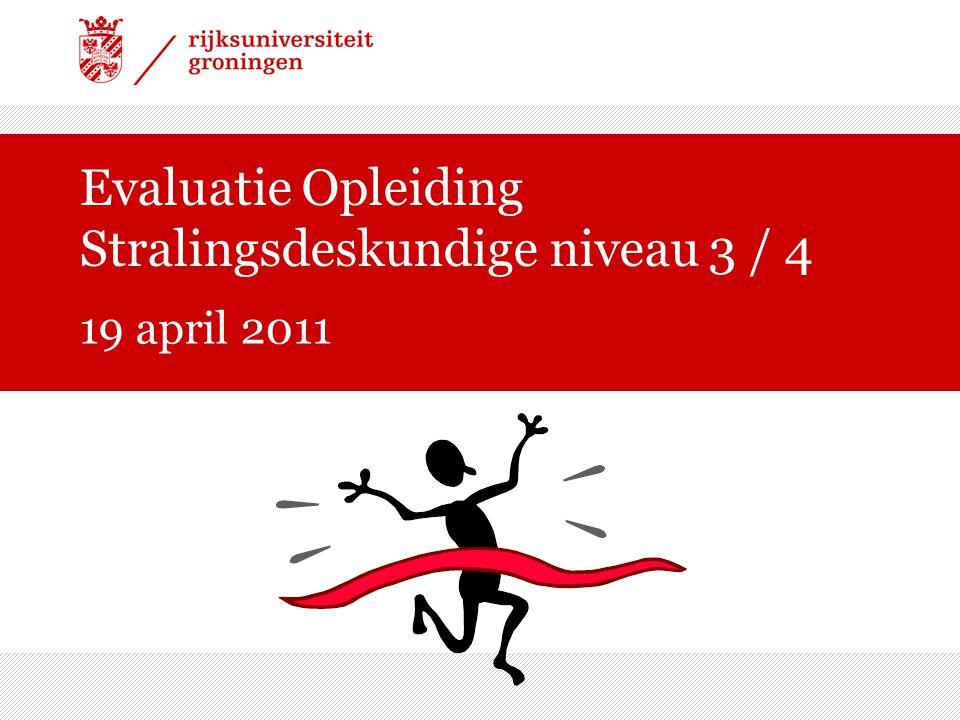 Evaluatie Opleiding Stralingsdeskundige niveau 3 / 4 19 april 2011
