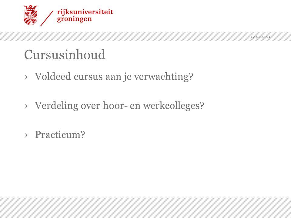 19-04-2011 Cursusinhoud ›Voldeed cursus aan je verwachting? ›Verdeling over hoor- en werkcolleges? ›Practicum?