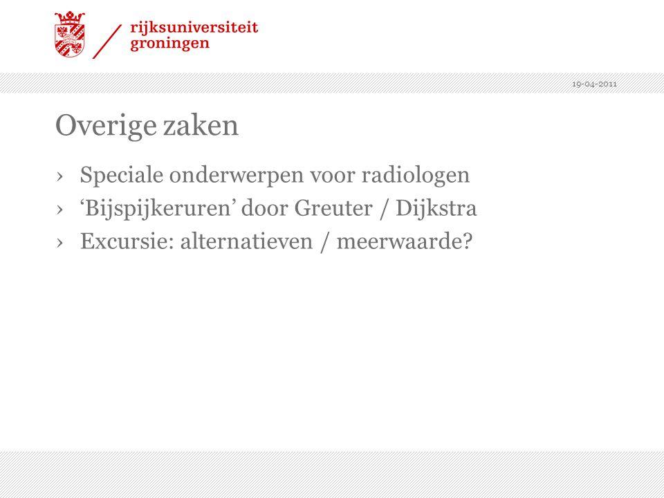 19-04-2011 Overige zaken ›Speciale onderwerpen voor radiologen ›'Bijspijkeruren' door Greuter / Dijkstra ›Excursie: alternatieven / meerwaarde?