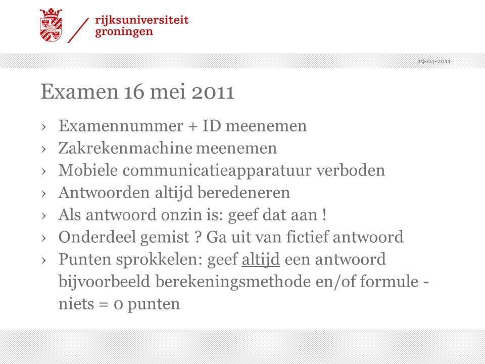 19-04-2011 Examen 16 mei 2011 ›Examennummer + ID meenemen ›Zakrekenmachine meenemen ›Mobiele communicatieapparatuur verboden ›Antwoorden altijd berede