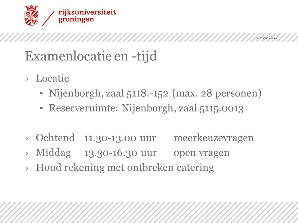 19-04-2011 Examenlocatie en -tijd ›Locatie Nijenborgh, zaal 5118.-152 (max. 28 personen) Reserveruimte: Nijenborgh, zaal 5115.0013 ›Ochtend11.30-13.00