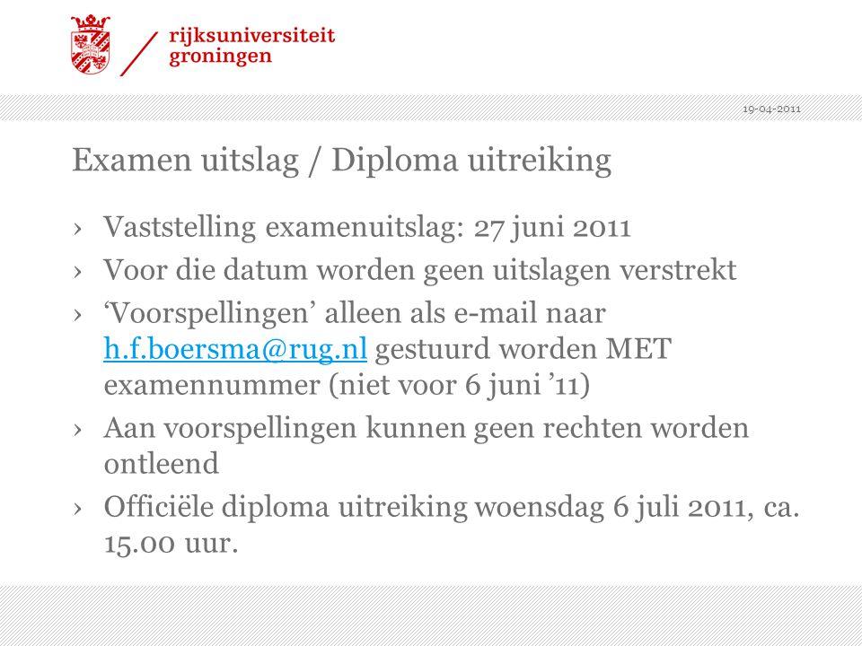 19-04-2011 Examen uitslag / Diploma uitreiking ›Vaststelling examenuitslag: 27 juni 2011 ›Voor die datum worden geen uitslagen verstrekt ›'Voorspellin