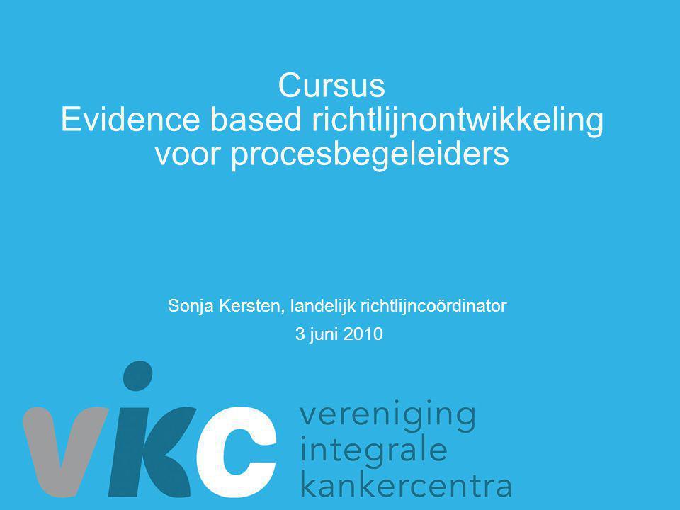 Sonja Kersten, landelijk richtlijncoördinator 3 juni 2010 Cursus Evidence based richtlijnontwikkeling voor procesbegeleiders